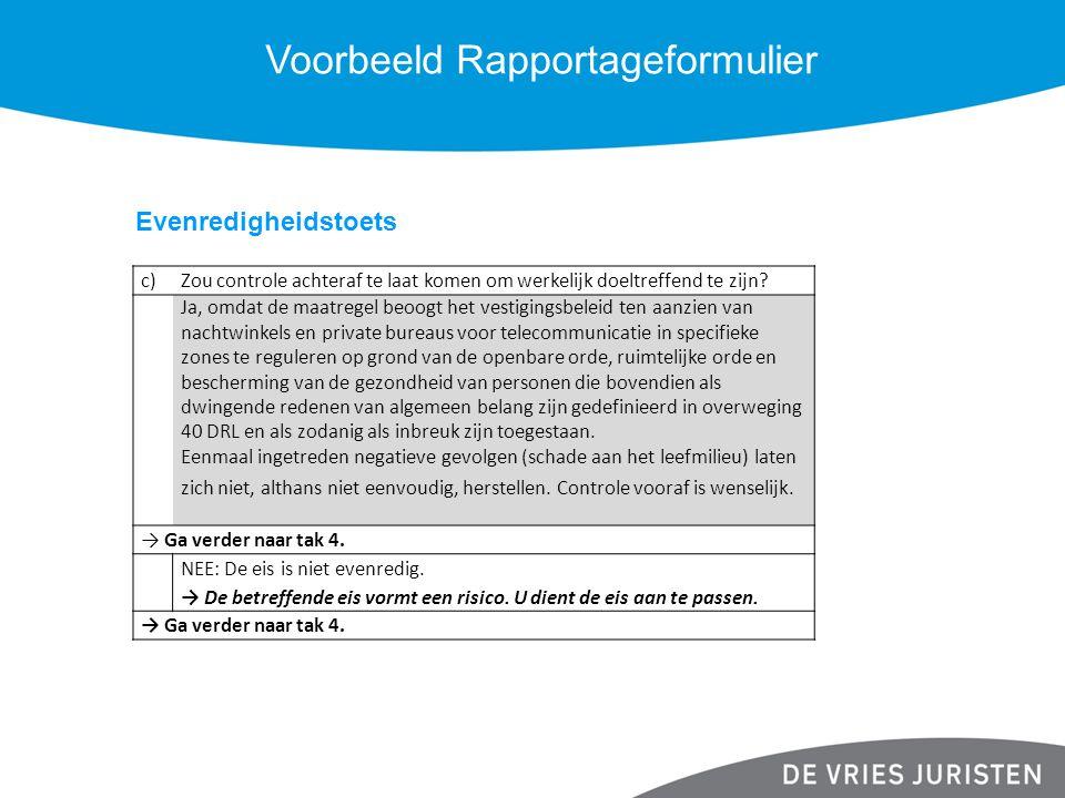 Voorbeeld Rapportageformulier c)Zou controle achteraf te laat komen om werkelijk doeltreffend te zijn? Ja, omdat de maatregel beoogt het vestigingsbel