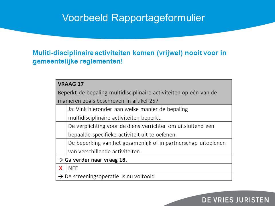 Voorbeeld Rapportageformulier Muliti-disciplinaire activiteiten komen (vrijwel) nooit voor in gemeentelijke reglementen! VRAAG 17 Beperkt de bepaling