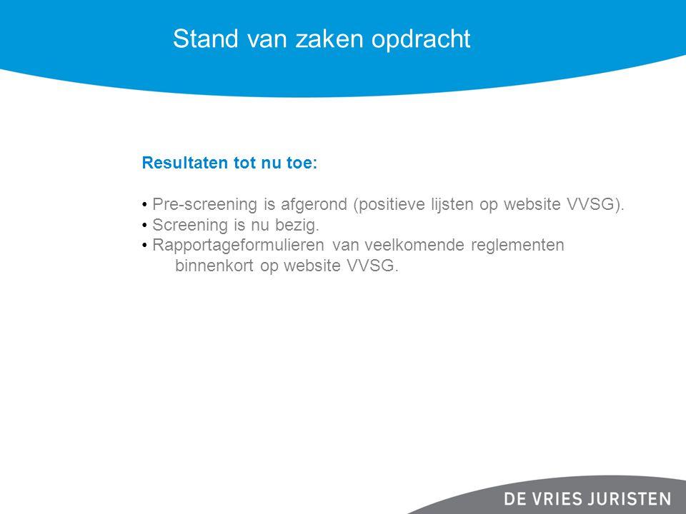 Stand van zaken opdracht Resultaten tot nu toe: Pre-screening is afgerond (positieve lijsten op website VVSG). Screening is nu bezig. Rapportageformul