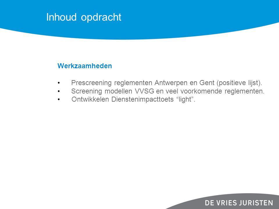 Inhoud opdracht Werkzaamheden Prescreening reglementen Antwerpen en Gent (positieve lijst). Screening modellen VVSG en veel voorkomende reglementen. O