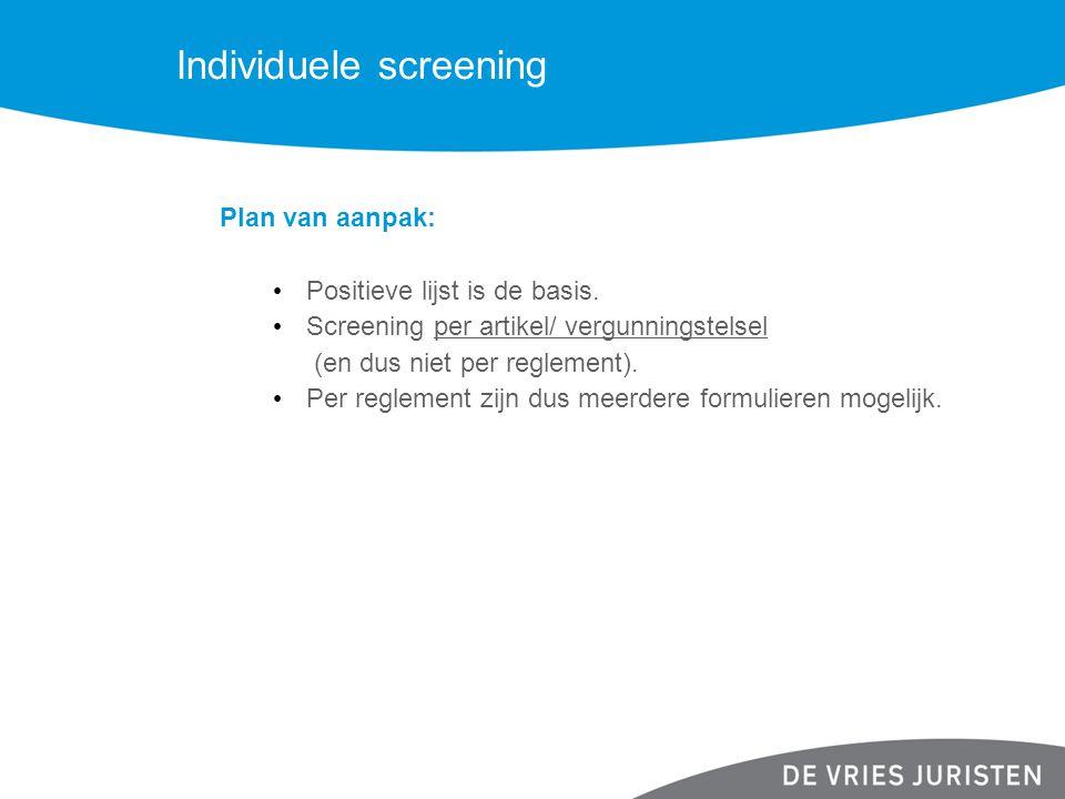 Individuele screening Plan van aanpak: Positieve lijst is de basis. Screening per artikel/ vergunningstelsel (en dus niet per reglement). Per reglemen