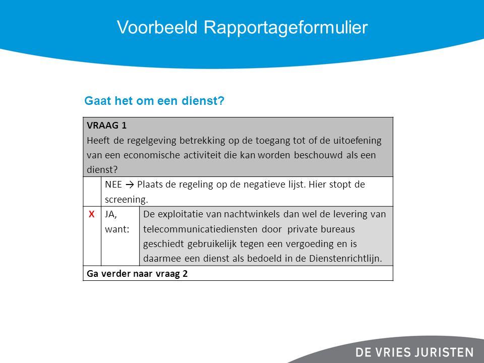 Voorbeeld Rapportageformulier Gaat het om een dienst? VRAAG 1 Heeft de regelgeving betrekking op de toegang tot of de uitoefening van een economische