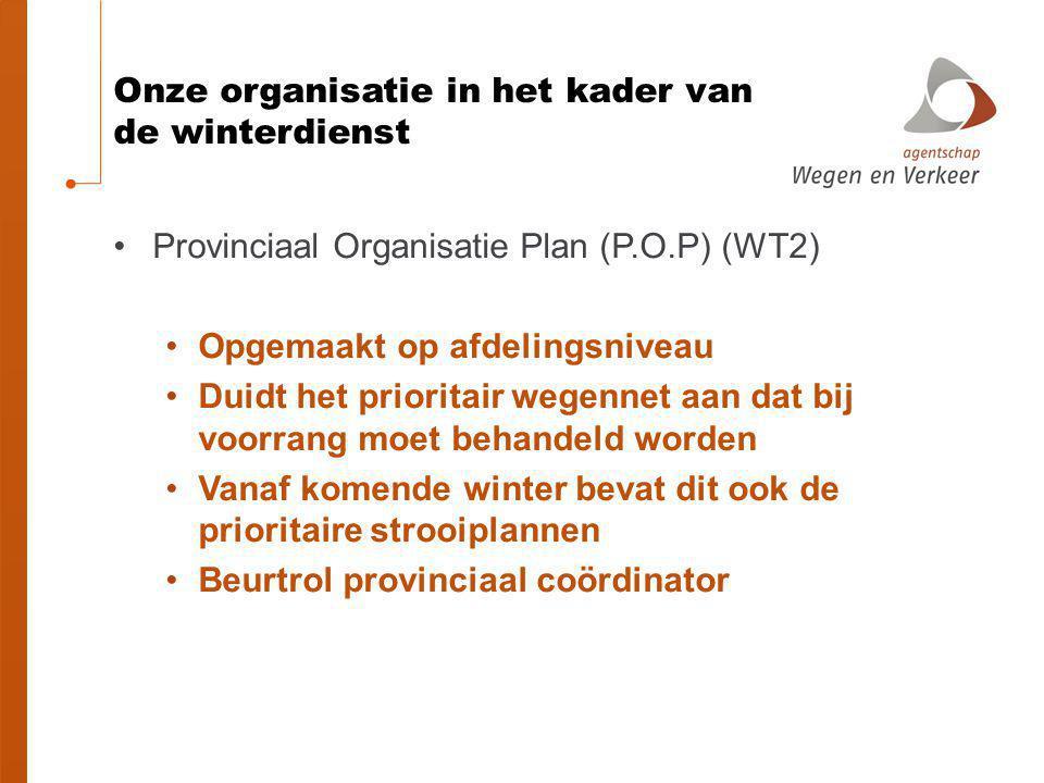 Onze organisatie in het kader van de winterdienst Provinciaal Organisatie Plan (P.O.P) (WT2) Opgemaakt op afdelingsniveau Duidt het prioritair wegenne