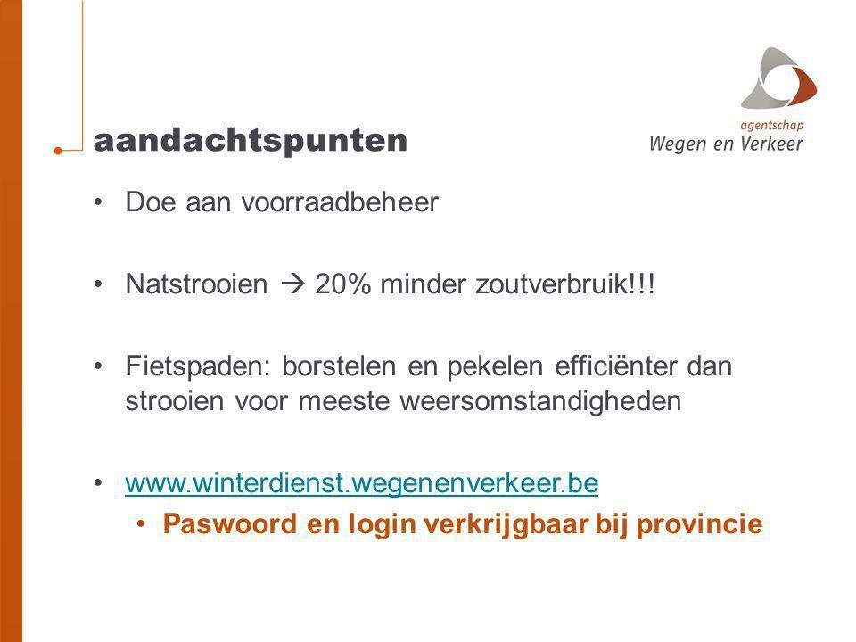 aandachtspunten Doe aan voorraadbeheer Natstrooien  20% minder zoutverbruik!!! Fietspaden: borstelen en pekelen efficiënter dan strooien voor meeste