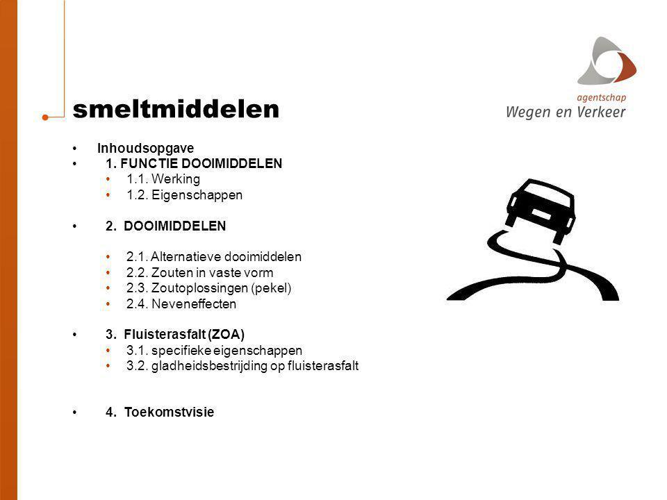 smeltmiddelen Inhoudsopgave 1. FUNCTIE DOOIMIDDELEN 1.1. Werking 1.2. Eigenschappen 2. DOOIMIDDELEN 2.1. Alternatieve dooimiddelen 2.2. Zouten in vast