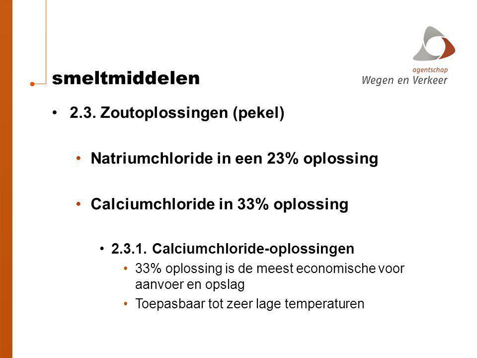 smeltmiddelen 2.3. Zoutoplossingen (pekel) Natriumchloride in een 23% oplossing Calciumchloride in 33% oplossing 2.3.1. Calciumchloride-oplossingen 33