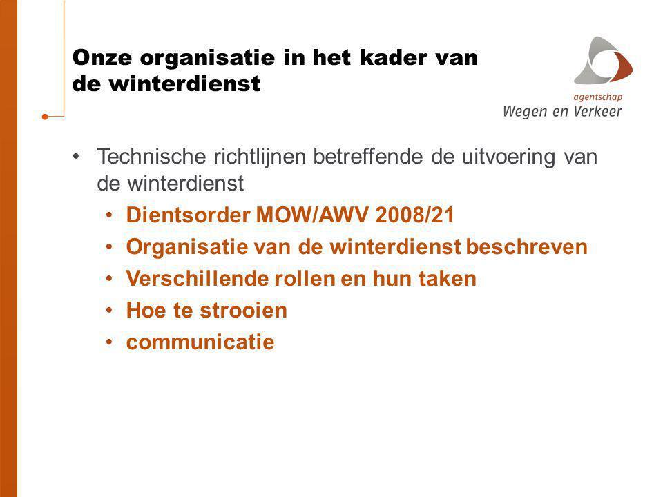 Onze organisatie in het kader van de winterdienst Technische richtlijnen betreffende de uitvoering van de winterdienst Dientsorder MOW/AWV 2008/21 Org