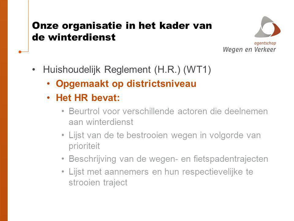 Onze organisatie in het kader van de winterdienst Huishoudelijk Reglement (H.R.) (WT1) Opgemaakt op districtsniveau Het HR bevat: Beurtrol voor versch