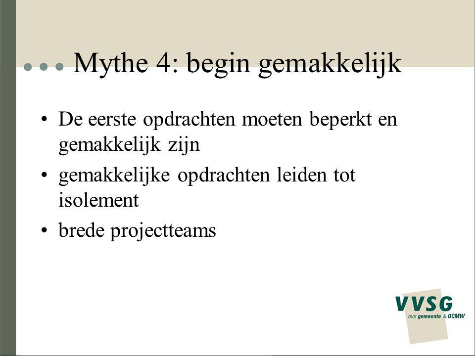 Mythe 4: begin gemakkelijk De eerste opdrachten moeten beperkt en gemakkelijk zijn gemakkelijke opdrachten leiden tot isolement brede projectteams