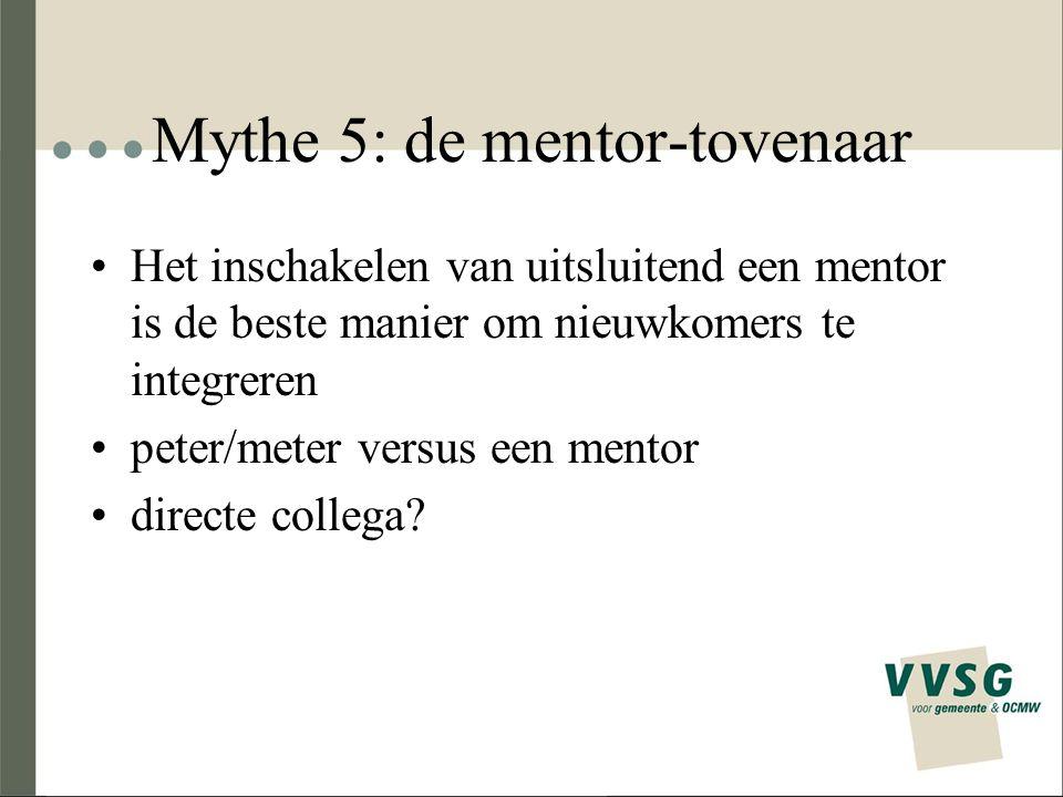 Mythe 5: de mentor-tovenaar Het inschakelen van uitsluitend een mentor is de beste manier om nieuwkomers te integreren peter/meter versus een mentor d