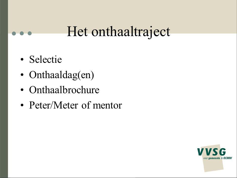 Het onthaaltraject Selectie Onthaaldag(en) Onthaalbrochure Peter/Meter of mentor