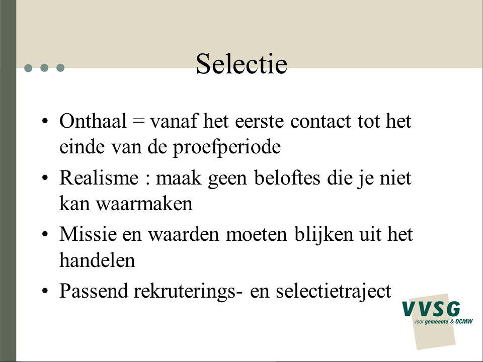 Selectie Onthaal = vanaf het eerste contact tot het einde van de proefperiode Realisme : maak geen beloftes die je niet kan waarmaken Missie en waarde