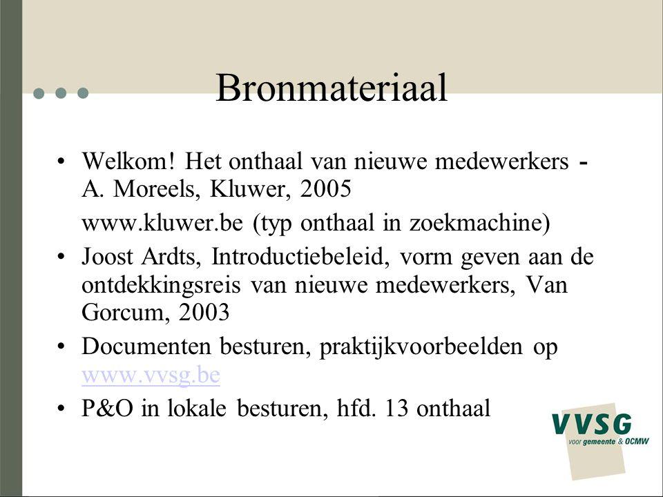 Bronmateriaal Welkom! Het onthaal van nieuwe medewerkers - A. Moreels, Kluwer, 2005 www.kluwer.be (typ onthaal in zoekmachine) Joost Ardts, Introducti