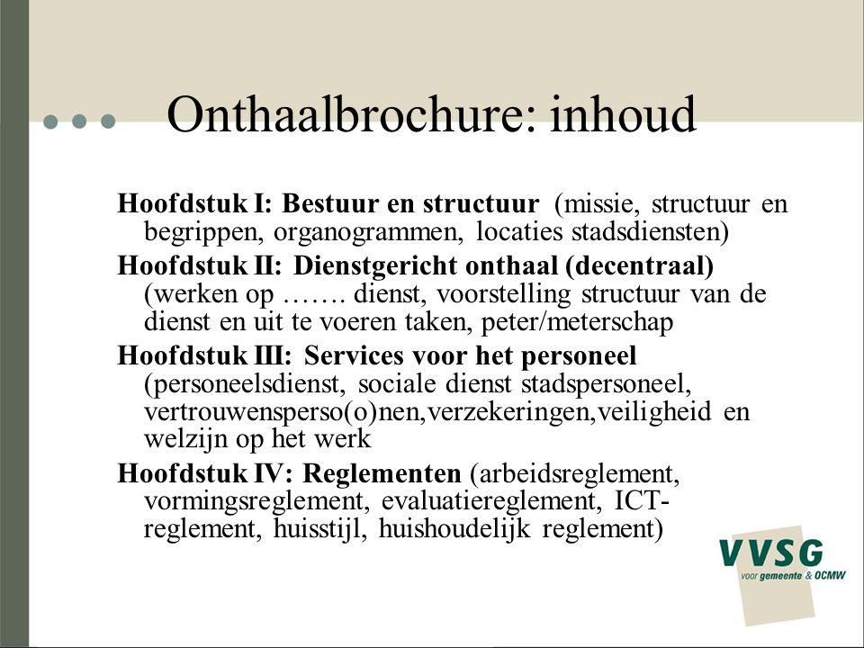 Onthaalbrochure: inhoud Hoofdstuk I: Bestuur en structuur (missie, structuur en begrippen, organogrammen, locaties stadsdiensten) Hoofdstuk II: Dienst