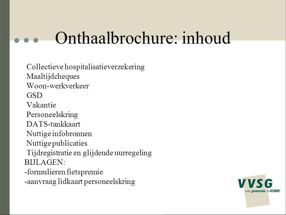 Onthaalbrochure: inhoud Collectieve hospitalisatieverzekering Maaltijdcheques Woon-werkverkeer GSD Vakantie Personeelskring DATS-tankkaart Nuttige inf