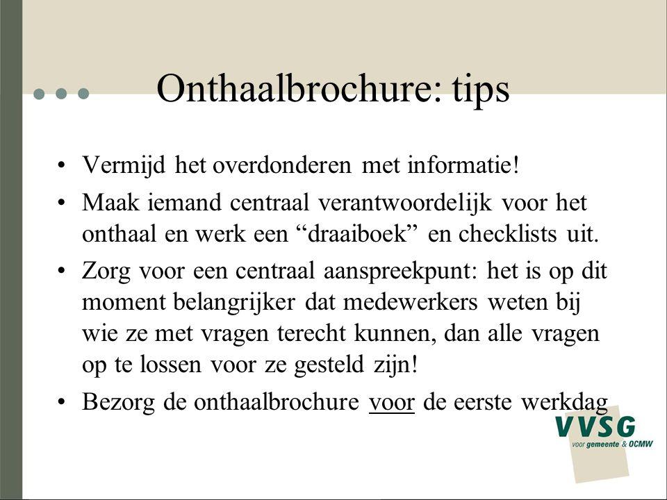 """Onthaalbrochure: tips Vermijd het overdonderen met informatie! Maak iemand centraal verantwoordelijk voor het onthaal en werk een """"draaiboek"""" en check"""