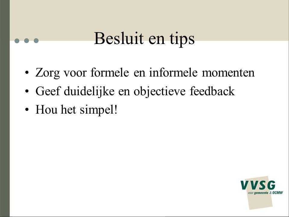 Besluit en tips Zorg voor formele en informele momenten Geef duidelijke en objectieve feedback Hou het simpel!