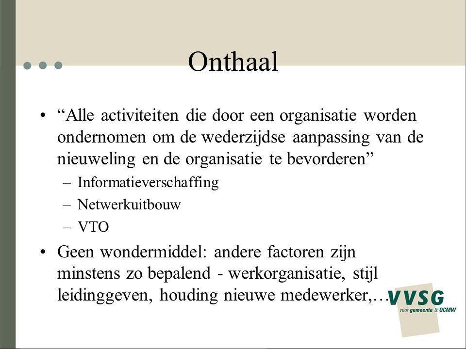 """Onthaal """"Alle activiteiten die door een organisatie worden ondernomen om de wederzijdse aanpassing van de nieuweling en de organisatie te bevorderen"""""""