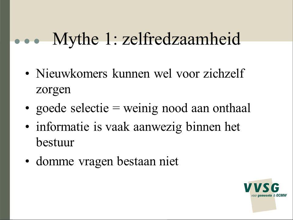 Mythe 1: zelfredzaamheid Nieuwkomers kunnen wel voor zichzelf zorgen goede selectie = weinig nood aan onthaal informatie is vaak aanwezig binnen het b