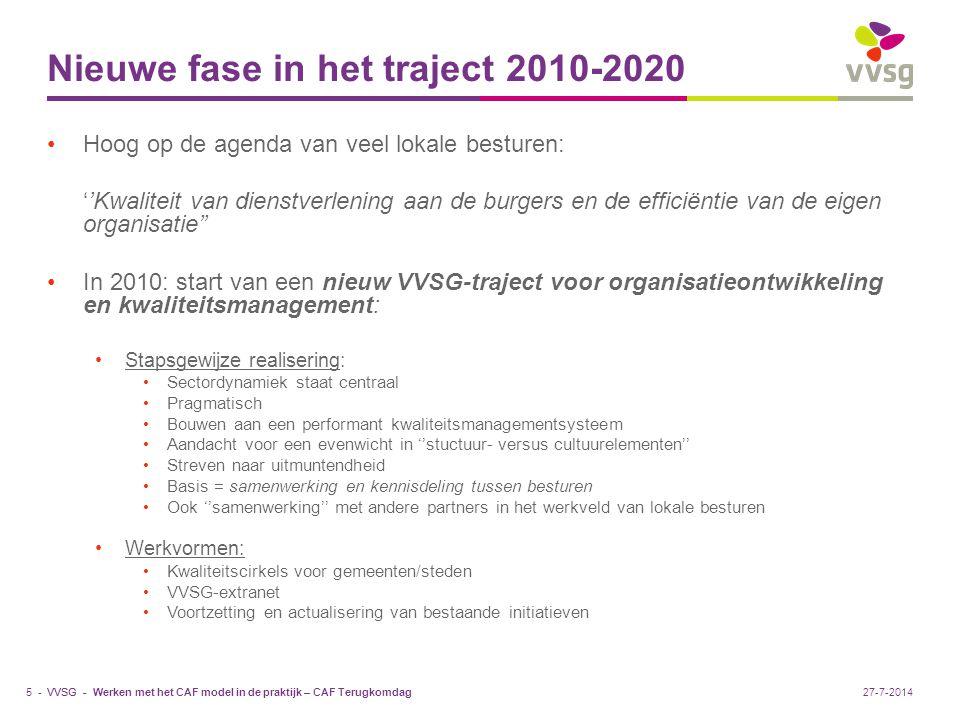 VVSG - Traject naar uitmuntendheid en de plaats van CAF hierin Traject naar uitmuntendheid  3 grote fasen: Eerste stap: Invullen van de eerste noden Opvolging?!!.