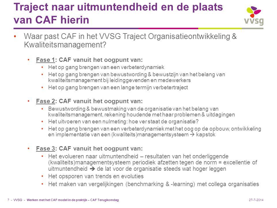 VVSG - Traject naar uitmuntendheid en de plaats van CAF hierin Waar past CAF in het VVSG Traject Organisatieontwikkeling & Kwaliteitsmanagement.