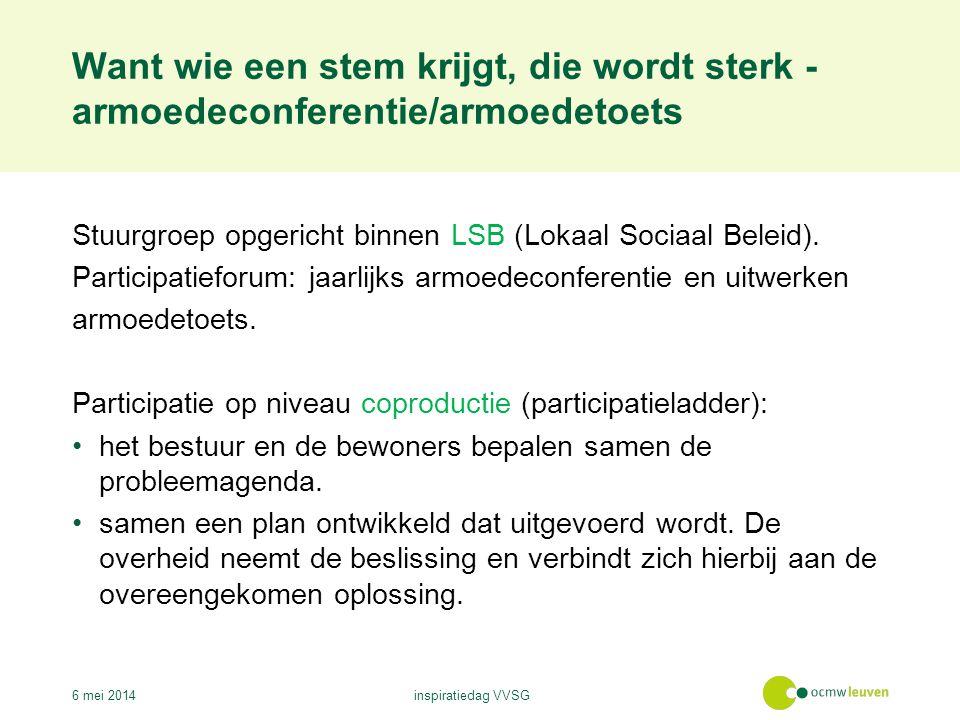 Want wie een stem krijgt, die wordt sterk - armoedeconferentie/armoedetoets 6 mei 2014inspiratiedag VVSG Stuurgroep opgericht binnen LSB (Lokaal Sociaal Beleid).