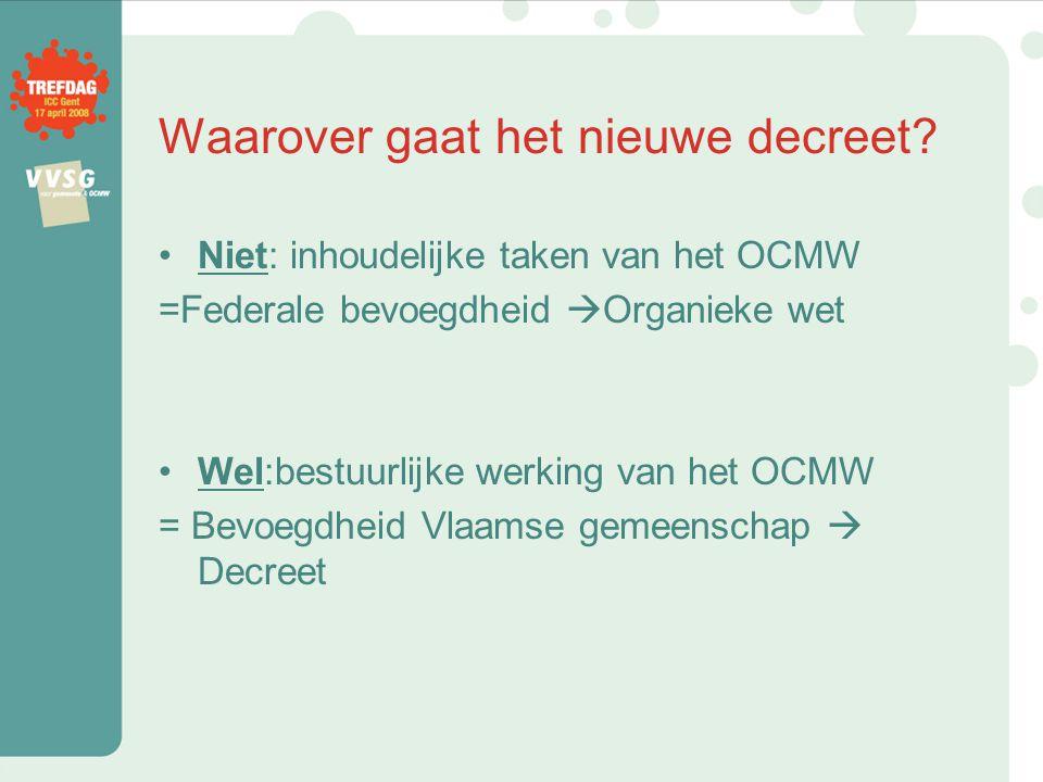 Verdere verloop De bedoeling van de Vlaamse Regering is dat het OCMW-decreet voor het zomerreces in het Vlaams Parlement goedgekeurd wordt.