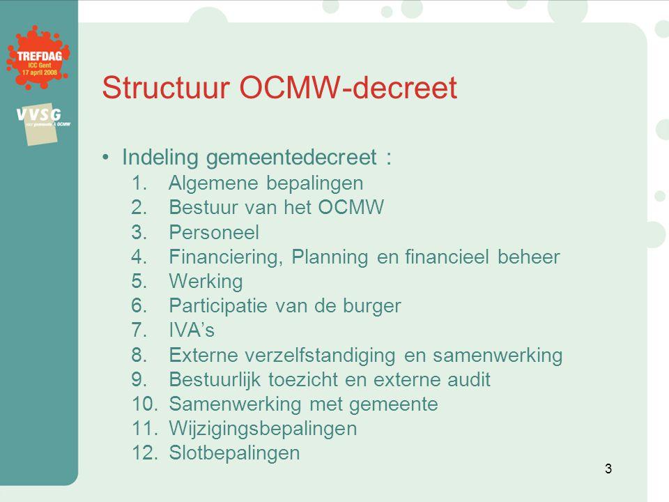 IVA's (1) Diensten met operationele autonomie, beheerd buiten de algemene diensten van het OCMW, dus meer dan een activiteitencentrum Geen aparte rechtspersonen .