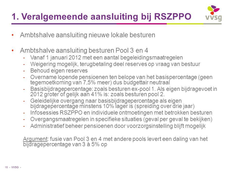 VVSG - 1. Veralgemeende aansluiting bij RSZPPO Ambtshalve aansluiting nieuwe lokale besturen Ambtshalve aansluiting besturen Pool 3 en 4 -Vanaf 1 janu