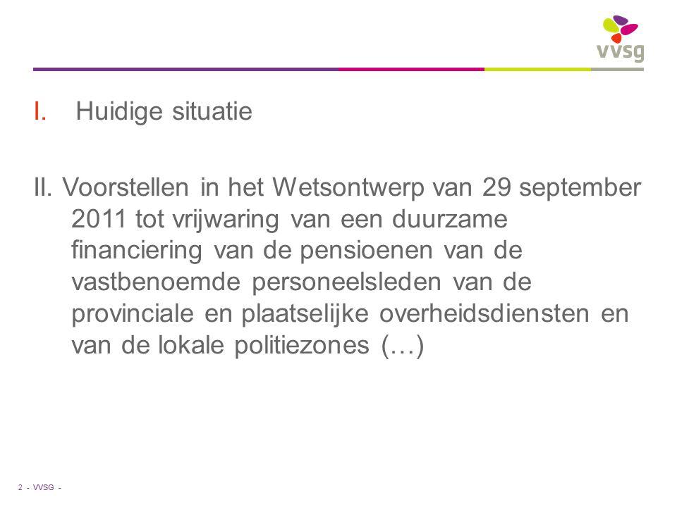VVSG - I.Huidige situatie II. Voorstellen in het Wetsontwerp van 29 september 2011 tot vrijwaring van een duurzame financiering van de pensioenen van