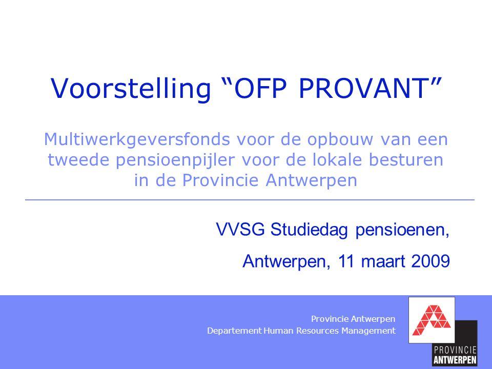 """Provincie Antwerpen Departement Human Resources Management Voorstelling """"OFP PROVANT"""" Multiwerkgeversfonds voor de opbouw van een tweede pensioenpijle"""