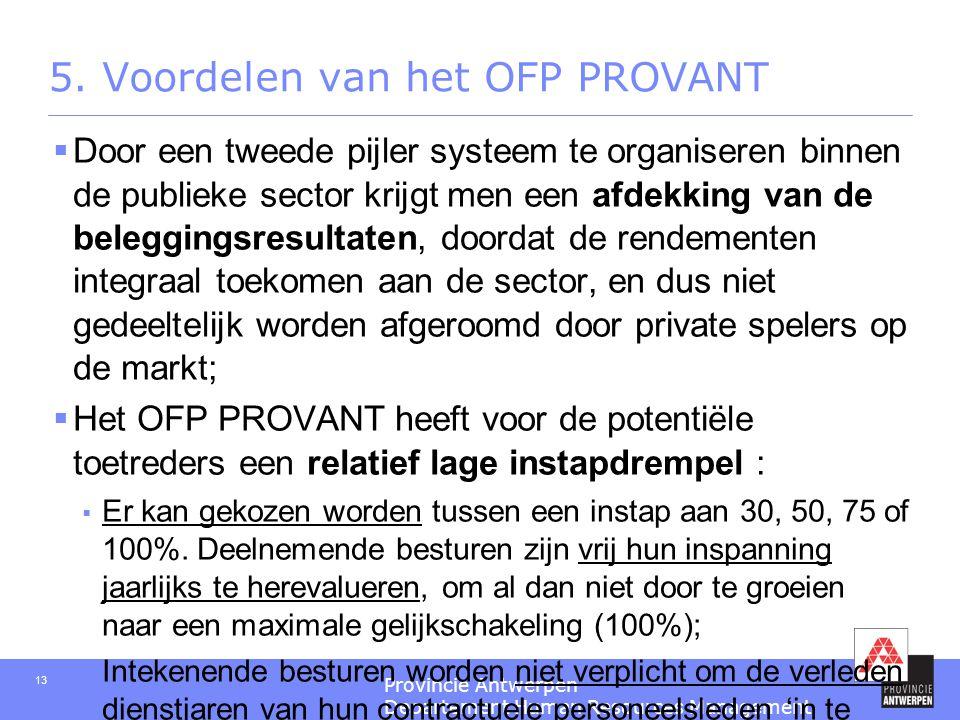 Provincie Antwerpen Departement Human Resources Management 13 5. Voordelen van het OFP PROVANT  Door een tweede pijler systeem te organiseren binnen