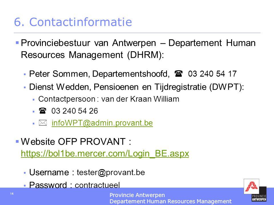 Provincie Antwerpen Departement Human Resources Management 14 6. Contactinformatie  Provinciebestuur van Antwerpen – Departement Human Resources Mana