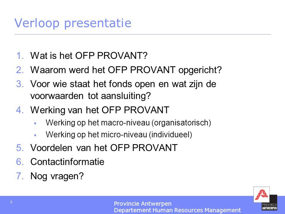 Provincie Antwerpen Departement Human Resources Management 2 Verloop presentatie  Wat is het OFP PROVANT?  Waarom werd het OFP PROVANT opgericht?