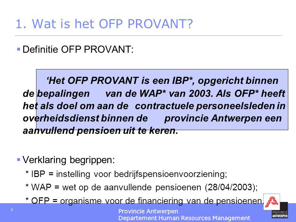 Provincie Antwerpen Departement Human Resources Management 3 1. Wat is het OFP PROVANT?  Definitie OFP PROVANT: 'Het OFP PROVANT is een IBP*, opgeric