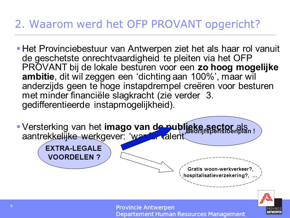 Provincie Antwerpen Departement Human Resources Management 5 Bedrijfspensioenplan ! EXTRA-LEGALE VOORDELEN ?  Het Provinciebestuur van Antwerpen ziet