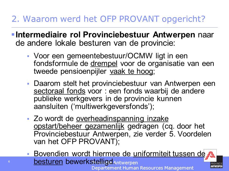 Provincie Antwerpen Departement Human Resources Management 6 2. Waarom werd het OFP PROVANT opgericht?  Intermediaire rol Provinciebestuur Antwerpen