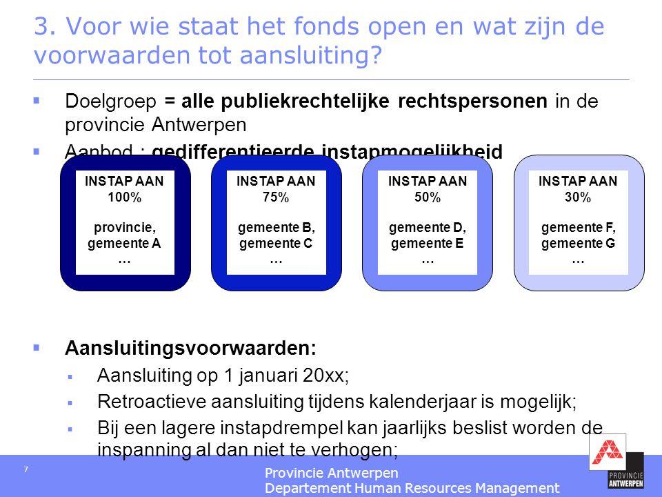 Provincie Antwerpen Departement Human Resources Management 7 3. Voor wie staat het fonds open en wat zijn de voorwaarden tot aansluiting?  Doelgroep