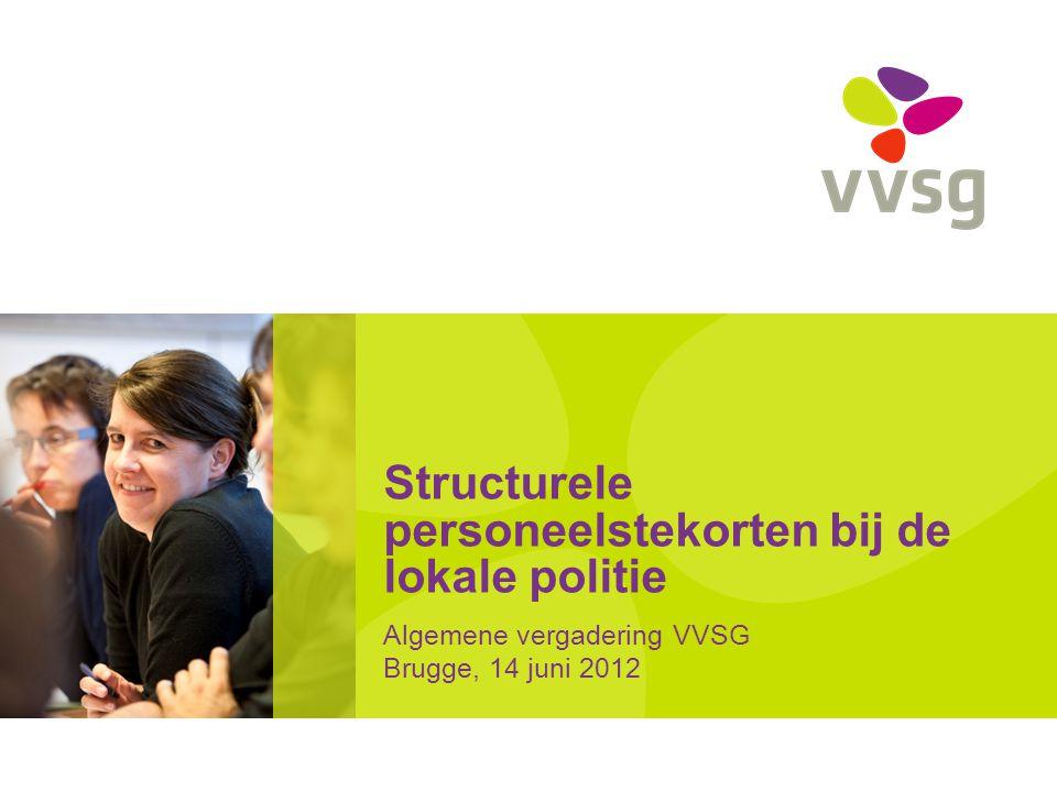 Structurele personeelstekorten bij de lokale politie Algemene vergadering VVSG Brugge, 14 juni 2012