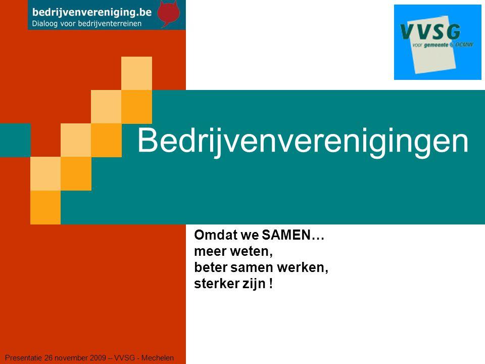Bedrijvenverenigingen Presentatie 26 november 2009 – VVSG - Mechelen Omdat we SAMEN… meer weten, beter samen werken, sterker zijn !