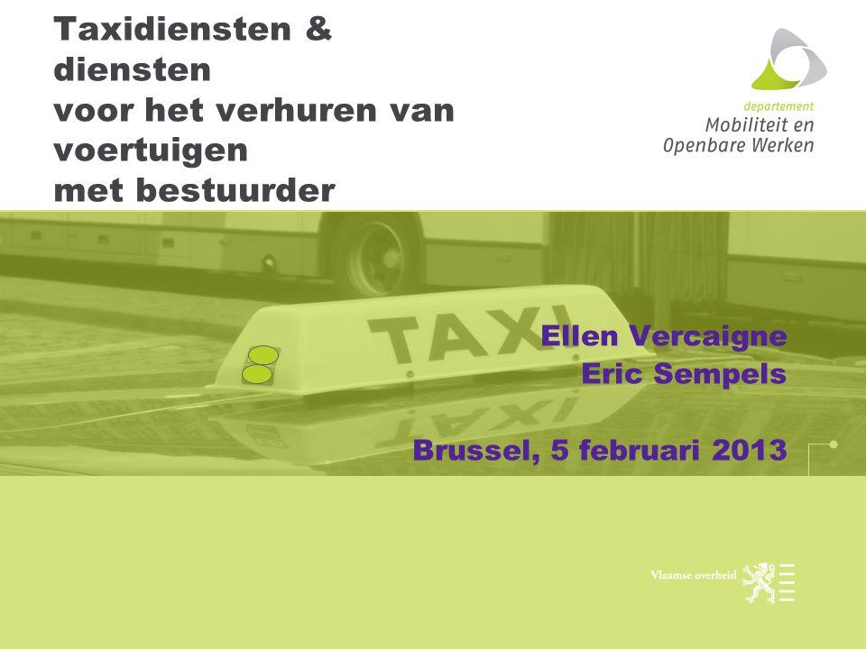 Taxidiensten & diensten voor het verhuren van voertuigen met bestuurder Ellen Vercaigne Eric Sempels Brussel, 5 februari 2013