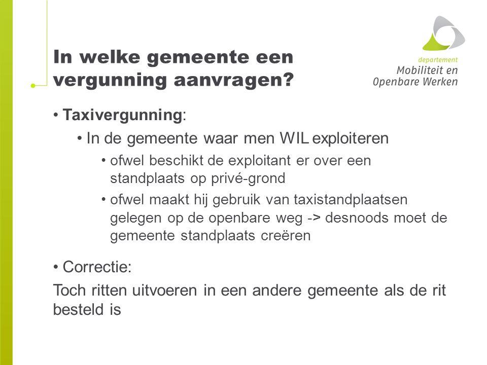 In welke gemeente een vergunning aanvragen? Taxivergunning: In de gemeente waar men WIL exploiteren ofwel beschikt de exploitant er over een standplaa