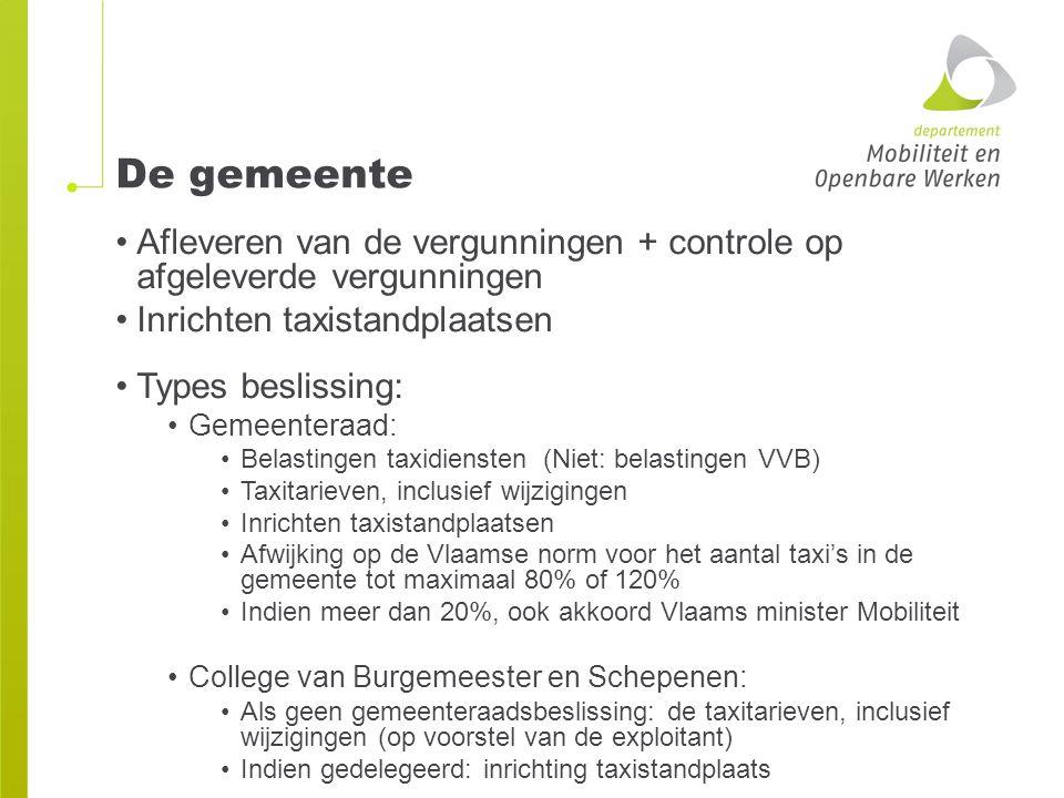 De gemeente Afleveren van de vergunningen + controle op afgeleverde vergunningen Inrichten taxistandplaatsen Types beslissing: Gemeenteraad: Belasting