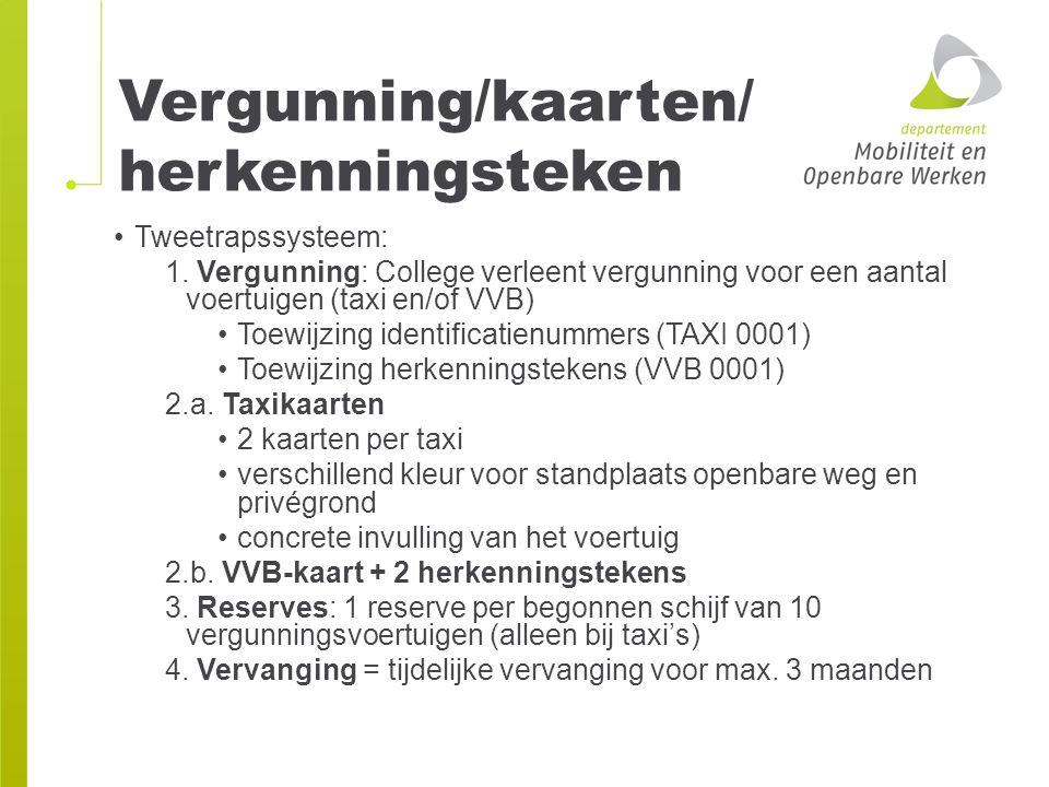 Vergunning/kaarten/ herkenningsteken Tweetrapssysteem: 1. Vergunning: College verleent vergunning voor een aantal voertuigen (taxi en/of VVB) Toewijzi