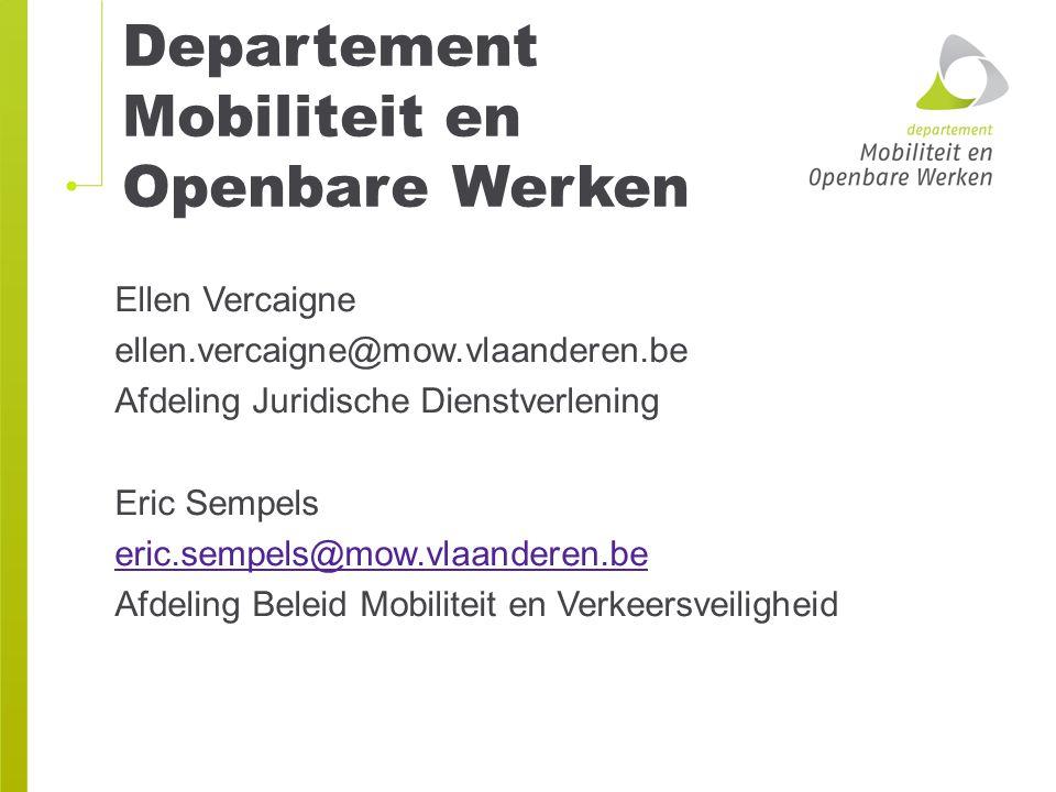 Departement Mobiliteit en Openbare Werken Ellen Vercaigne ellen.vercaigne@mow.vlaanderen.be Afdeling Juridische Dienstverlening Eric Sempels eric.semp