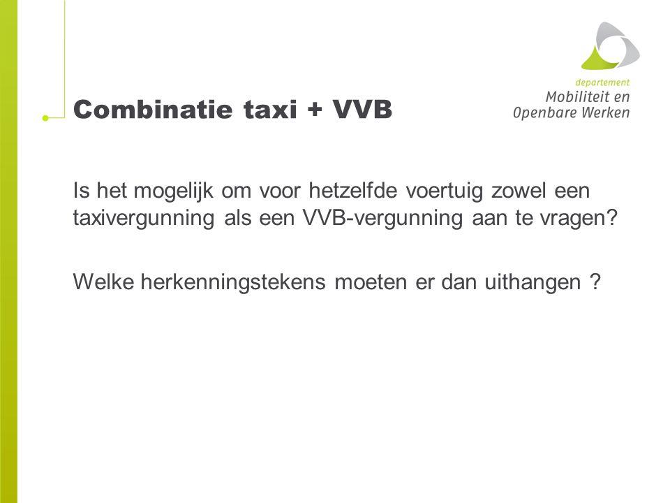 Combinatie taxi + VVB Is het mogelijk om voor hetzelfde voertuig zowel een taxivergunning als een VVB-vergunning aan te vragen? Welke herkenningsteken