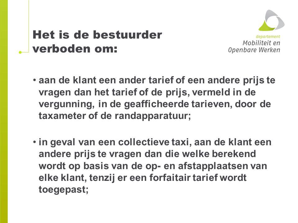Het is de bestuurder verboden om: aan de klant een ander tarief of een andere prijs te vragen dan het tarief of de prijs, vermeld in de vergunning, in