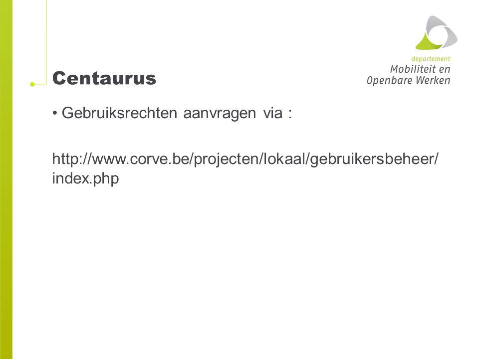 Centaurus Gebruiksrechten aanvragen via : http://www.corve.be/projecten/lokaal/gebruikersbeheer/ index.php