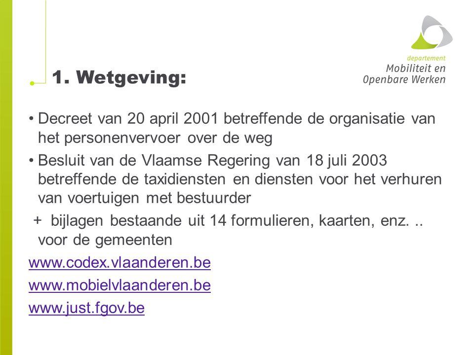 1. Wetgeving: Decreet van 20 april 2001 betreffende de organisatie van het personenvervoer over de weg Besluit van de Vlaamse Regering van 18 juli 200