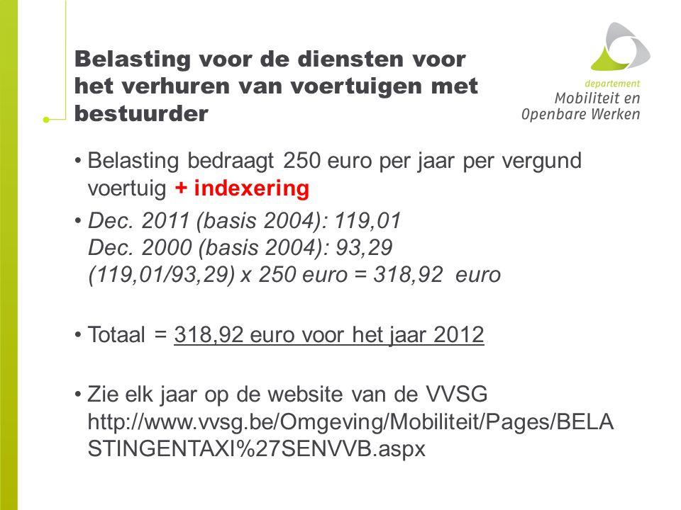 Belasting voor de diensten voor het verhuren van voertuigen met bestuurder Belasting bedraagt 250 euro per jaar per vergund voertuig + indexering Dec.